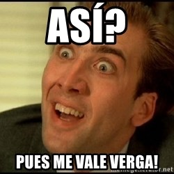 You Don't Say Nicholas Cage - Así? Pues me vale verga!
