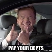 Barney Stinson -  pay your depts