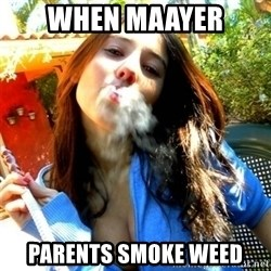 Good Girl Ana - when maayer  parents smoke weed