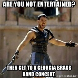 GLADIATOR - are you not entertained? then get to a georgia brass band concert.
