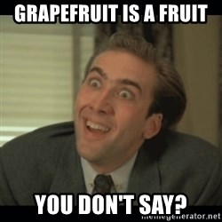 Nick Cage - Grapefruit is a fruit You don't say?