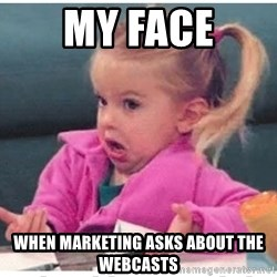 Wildbird girl - My face when marketing asks about the webcasts