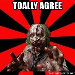 Zombie - toally agree