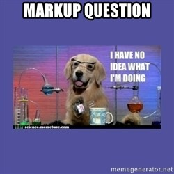 I don't know what i'm doing! dog - Markup Question
