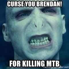 Angry Voldemort - Curse you brendan! for Killing MTB