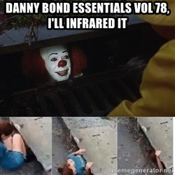 Pennywise in sewer - Danny Bond essentials vol 78, I'll infrared it