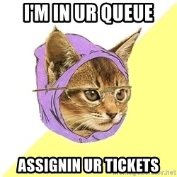 Hipster Kitty - I'm in UR QUEUE ASSIGNIN UR TICKETS