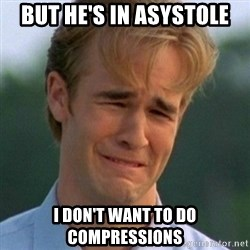 90s Problems - But he's in asystole I don't want to do compressions