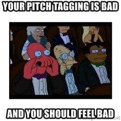 Your X is bad and You should feel bad - your pitch tagging is bad and you should feel bad