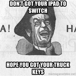 Ha Ha Guy - Don't got Your iPad To switch Hope you got your truck keys