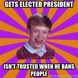 Unlucky Brian Strikes Again - Gets Elected President isn't Trusted when he bans people