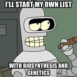 Bender - I'll start my own list with biosynthesis and genetics