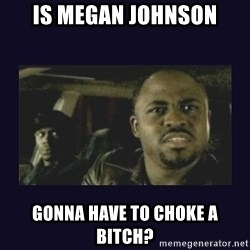 Wayne Brady - is megan johnson gonna have to choke a bitch?