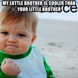 success baby - My luttle brother is cooler THAN YOUR LITTLE BROTHER
