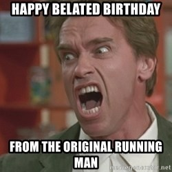 Arnold - Happy belated birthday From the original running man