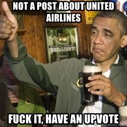 THUMBS UP OBAMA - Not a post about united airlines Fuck it, have an upvote