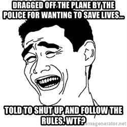 Asian Troll Face - dragged off the plane by the police for wanting to save lives... told to shut up and follow the rules. wtf?