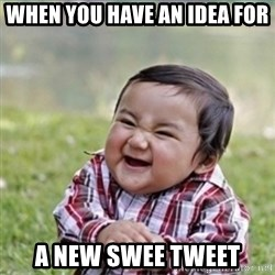 evil plan kid - When you have an idea for  a new Swee tweet