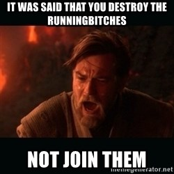 """Obi Wan Kenobi """"You were my brother!"""" - It was said that you Destroy the runningBitches Not join them"""