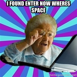 old lady - i found enter now wheres space