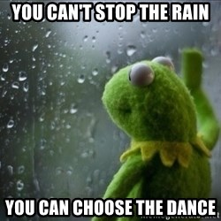 Sad Rain Kermit - You can't stop the rain you can choose the dance