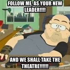 South Park Wow Guy - Follow me, as your new leader!!!! And we shall take the theatre!!!!!!
