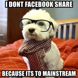 hipster dog - I dont facebook share because its to mainstream