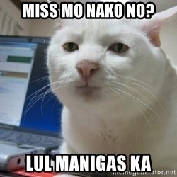 Serious Cat - Miss mo nako no? Lul manigas ka