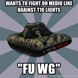 "TERRIBLE E-100 DRIVER - Wants to Fight on mediu line Against T10 Lights ""Fu WG"""