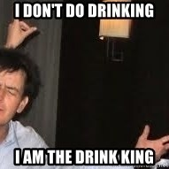 Drunk Charlie Sheen - I don't do drinking I am the drink king