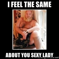 Sexy Scotsman - I feel the same  About you sexy lady