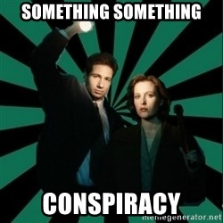 "Typical fans ""The X-files"" - something something conspiracy"