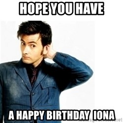 Doctor Who - Hope you have a happy birthday  Iona