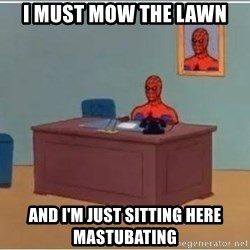 Spiderman Desk - I must mow the lawn and i'm just sitting here mastubating