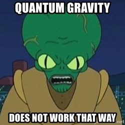 Morbo - quantum gravity  does not work that way