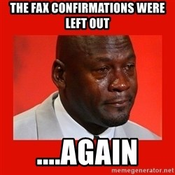 crying michael jordan - THE FAX CONfirmations were left out ....agaIn