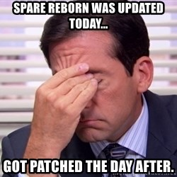 10564 - spare reborn was updated today... got patched the day after.