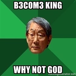 High Expectations Asian Father - B3c0m3 king why n0t g0d