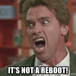 Arnold -  It's not a reboot!
