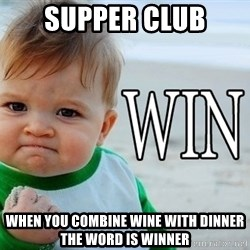 Win Baby - Supper club WHen you combine wine with dinner the word is winner