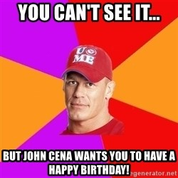 Hypocritical John Cena - You can't see it... But John cena wants you to have a happy birthday!