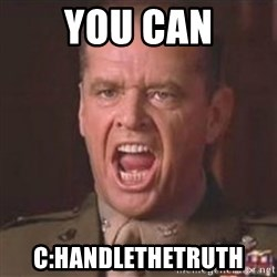 Jack Nicholson - You can't handle the truth! - You CAN c:handlethetruth