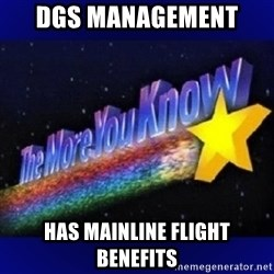 The more you know - Dgs management  Has mainline flight benefits