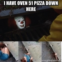 Pennywise in sewer - I have oven 51 pizza down here