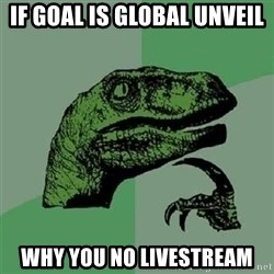 Velociraptor Xd - If Goal is global unveil why you no livestream