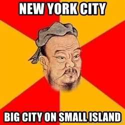 Wise Confucius - new york city big city on small island