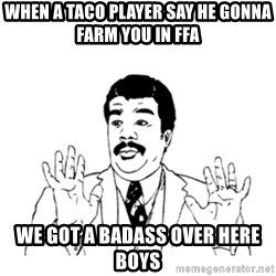 aysi - when a taco player say he gonna farm you in ffa we got a badass over here boys