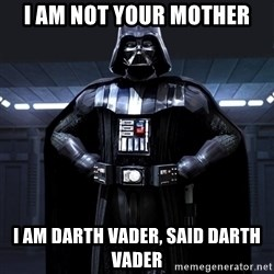 Bitch Darth Vader - i am not your mother i am darth vader, said darth vader