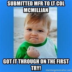 yes baby 2 - SUBMITTED MFR TO Lt Col McMillian  Got it through on the first try!