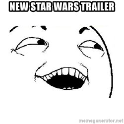 Yeah sure - New star wars trailer